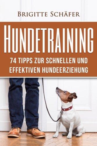 Hundetraining: 74 Tipps zur schnellen und effektiven Hundeerziehung