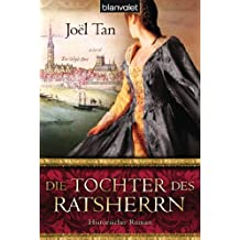 Die Tochter des Ratsherrn: Historischer Roman