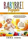 Babybrei Rezepte: Gesunde Babynahrung selbst gemacht: Das Beikost Buch mit über 60 leckeren und einfachen Rezepten für Babys und Kleinkinder (Alles rund um die Babyernährung 1)