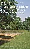 Pücklers Parklandschaften: Spaziergänge in Muskau, Branitz und Babelsberg
