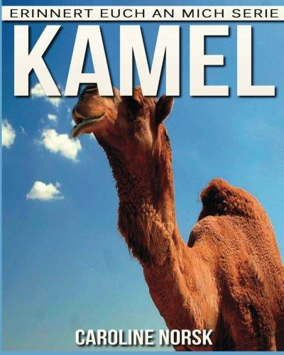 Kamel: Ein Kinderbuch mit erstaunlichen Fotos und interessanten Fakten über Kamel (Erinnert euch an mich Serie)