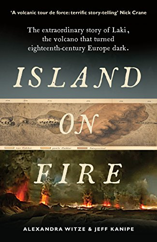 Island on Fire: The extraordinary story of Laki, the volcano that turned eighteenth-century Europe dark (English Edition) por Alexandra Witze