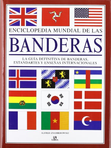 Enciclopedia Mundial de las Banderas: La Guía Definitiva de Banderas, Estandartes y Enseñas Internacionales (Arte Universal) por Alfred Znamierowski