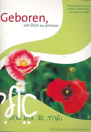 Geboren, um Dich zu preisen: Messianische und andere hebräisch-deutsche Lieder