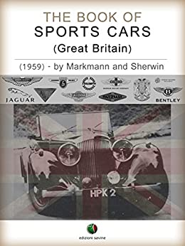The Book of Sports Cars - (Great Britain) (History of the Automobile) by [Charles Lam Markmann, Mark Sherwin]