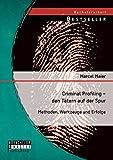 Criminal Profiling – den Tätern auf der Spur: Methoden, Werkzeuge und Erfolge