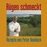 Rügen schmeckt: Rezepte von Küchenmeister Peter Knobloch