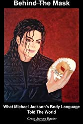 Behind The Mask: What Michael Jackson's Body Language Told The World: 1 by Baxter, Craig James (2012) Paperback