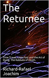 The Returnee: Time Travel, Lives Past and the Art of Dying. The Kabbala of Death.