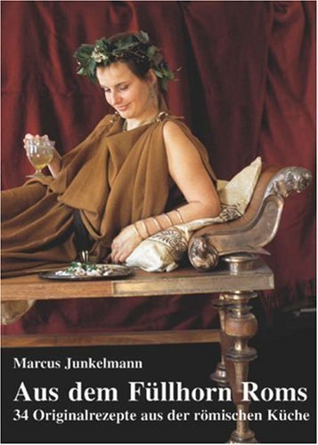 Aus dem Füllhorn Roms: 34 Originalrezepte aus der römischen Küche von Marcus Junkelmann (1. Juli 2000) Taschenbuch