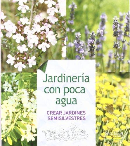 Descargar Libro Jardinería con poca agua: crear jardines semisilvestres (Guías para la Fertilidad de la Tierra) de Günther Kunkel