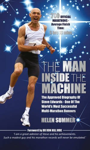 The Man Inside the Machine: The Approved Biography of Steve Edwards, One of the World's Most Successfull Multi-Marathon Runners por Helen Summer