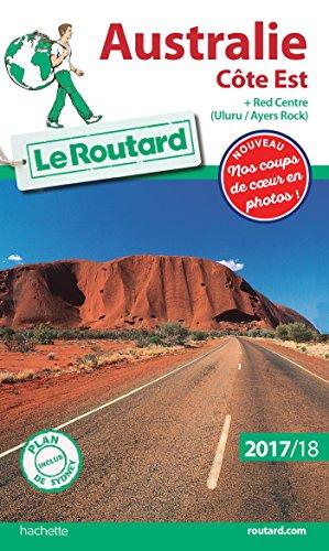 Guide du Routard Australie Côte Est 2017/18: + Red Centre : Uluru / Ayers Rock