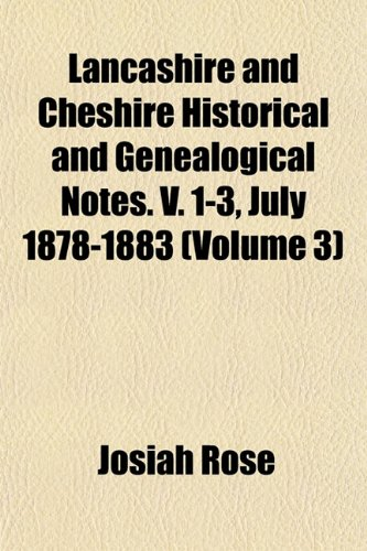 Lancashire and Cheshire Historical and Genealogical Notes. V. 1-3, July 1878-1883 (Volume 3)