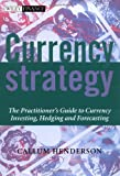 Currency Strategy: The Practitioner's Guide to Currency Investing, Hedging and Forecasting (The Wiley Finance Series) by Callum Henderson (2002-12-10)