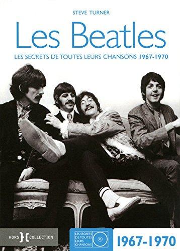 Les Beatles : Les secrets de toutes leurs chansons 1967-1970 par Steve Turner