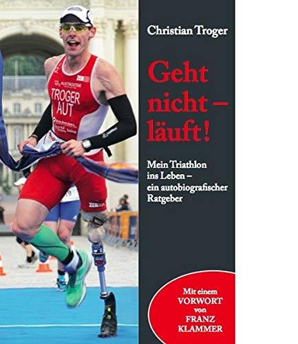 Geht nicht - läuft!: Mein Triathlon ins Leben - ein autobiografischer Ratgeber