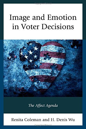 Image and Emotion in Voter Decisions: The Affect Agenda (Lexington Studies  in Political Communication) by Renita Coleman (2015-03-25)