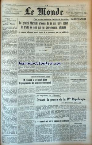 MONDE (LE) [No 673] du 27/03/1947 - DE YALTA A MOSCOU - LE GENERAL MARSHALL PROPOSE DE NE PAS FAIRE SIGNER LE TRAITE DE PAIX PAR UN GOUVERNEMENT ALLEMAND - SPAAK A EXPOSE LE PROGRAMME DE SON GOUVERNEMENT - DEVANT LA PRESSE DE LA 4EME REPUBLIQUE PAR MILLET