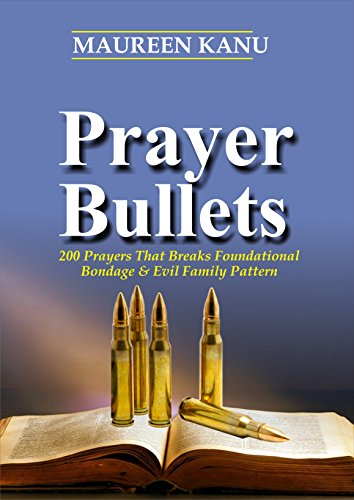 prayer-bullets-200-prayers-that-breaks-foundational-bondage-evil-family-pattern-english-edition