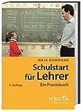 Schulstart für Lehrer: Ein Praxisbuch - Maja Dammann