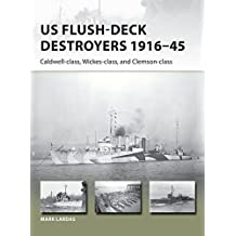 Us Flush-Deck Destroyers 1916-45: Caldwell, Wickes, and Clemson Classes (New Vanguard)