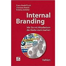 Internal Branding: Wie Sie mit Mitarbeitern Ihre Marke stark machen von Franz-Rudolf Esch ,,Christian Knörle ( 12. Mai 2014 )