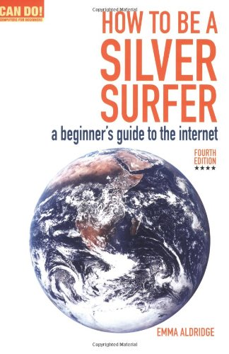 How To Be A Silver Surfer: A Beginner's Guide to the Internet (Can Do! Computing for Beginners) thumbnail