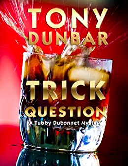 Trick Question: A Hard-Boiled New Orleans Legal Thriller (Tubby Dubonnet #3) (The Tubby Dubonnet Series) by [Dunbar, Tony]
