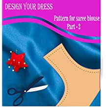 Design your dress: pattern for saree blouse (part Book 2) (English Edition)