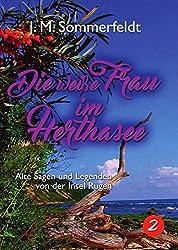 Sagen und Geschichten über die Insel Rügen. / Die weiße Frau im Herthasee: Alte Sagen und Legenden von der Insel Rügen!