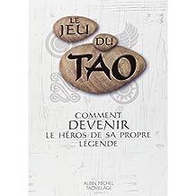 Le Jeu du Tao : Comment devenir le héros de sa propre légende