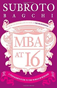 MBA at 16: A Teenager's Guide to the World of Busi