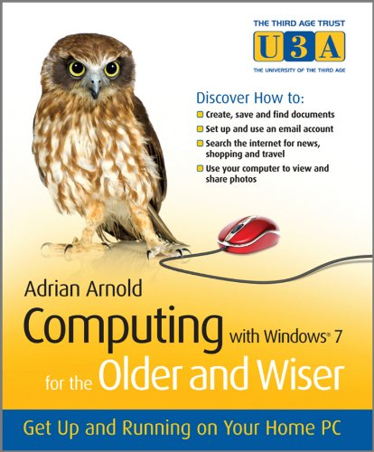 Computing with Windows 7 For the Older and Wiser: Get Up and Running on Your Home PC (The Third Age Trust (U3A)/Older & Wiser) (Free Running Pc)