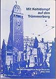 Mit Kohldampf auf den Trümmerberg. Die Nachkriegszeit in Berlin - Neukölln 1945 - 1949