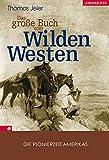 Das große Buch vom Wilden Westen: Die Pionierzeit Amerikas - Thomas Jeier