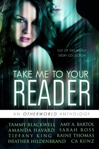 Take Me To Your Reader: An Otherworld Anthology by Amy A. Bartol (2014-02-14)