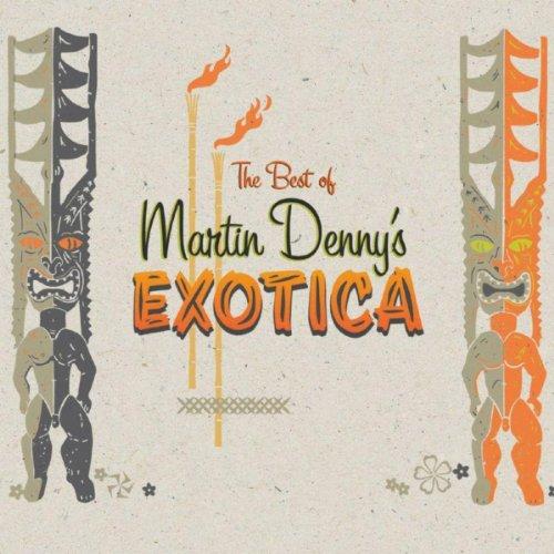 Martin Denny - The Best Of Martin Denny's Exotica