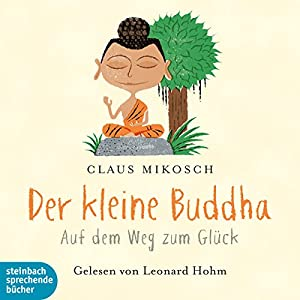 Der kleine Buddha: Auf dem Weg zum Glück: Der kleine Buddha
