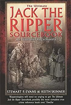 The Ultimate Jack the Ripper Sourcebook: An Illustrated Encyclopedia by [Skinner, Keith, Evans, Stewart]