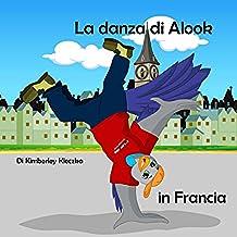 La danza di Alook in Francia (Esploriamo il Mondo) (Italian Edition)