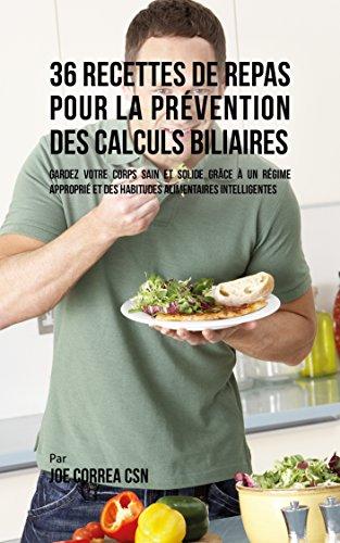 télécharger 36 Recettes de Repas pour la prévention des calculs biliaires: Gardez votre Corps sain et solide gr