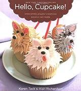Hello, Cupcake!: Irresistibly Playful Creations Anyone Can Make by Karen Tack (2008-04-24)