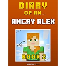 Diary of an Angry Alex: Book 2 [An Unofficial Minecraft Book] (English Edition)