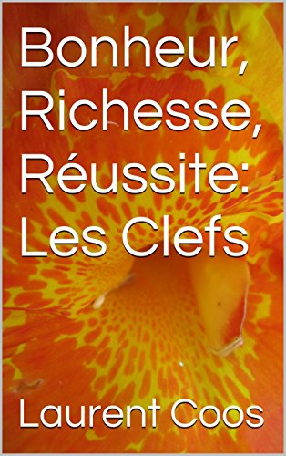 Bonheur, Richesse, Réussite: Les Clefs