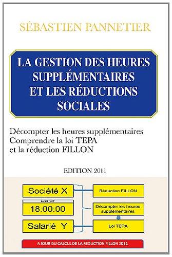 La gestion des heures supplémentaires et les réductions sociales : Décompter les heures supplémentaires, comprendre la loi Tepa et la réduction Fillon
