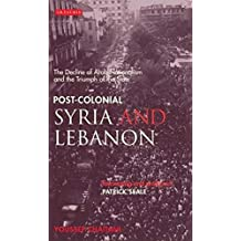 Post-Colonial Syria and Lebanon: The Decline of Arab Nationalism and the Triumph of the State (Library of Modern Middle East Studies)