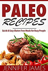 Paleo Recipes: Quick & Easy Gluten Free Meals for Busy People (English Edition)