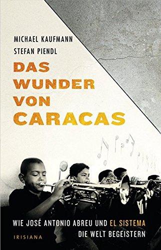 Das Wunder von Caracas: Wie José Antonio Abreu und El Sistema die Welt begeistern