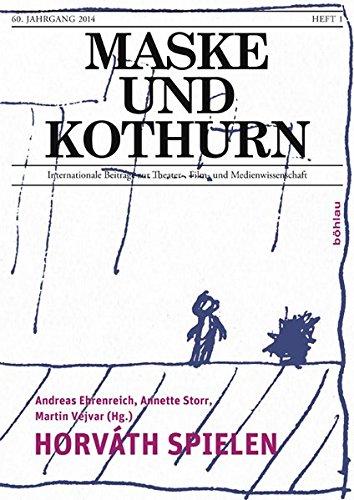 Horváth spielen (Maske und Kothurn / Internationale Beiträge zur Theater-, Film und Medienwissenschaft)